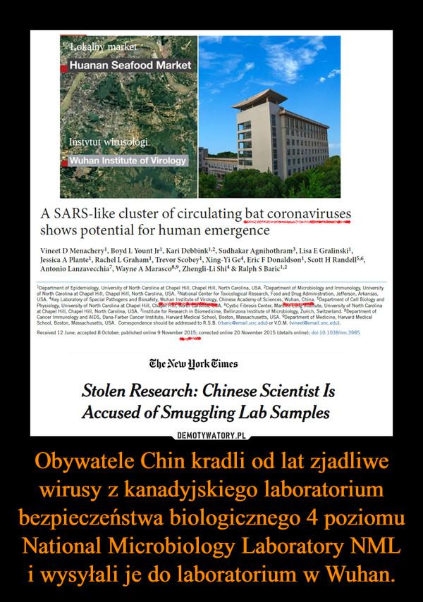 Obywatele Chin kradli od lat zjadliwe wirusy z kanadyjskiego laboratorium bezpieczeństwa biologicznego 4 poziomu National Microbiology Laboratory NML i wysyłali je do laboratorium w Wuhan. –