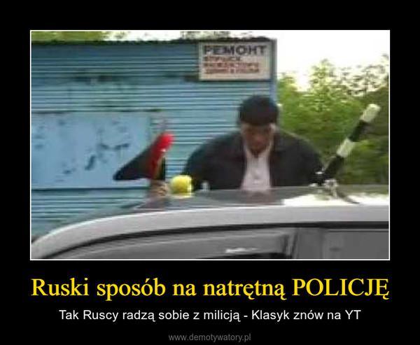 Ruski sposób na natrętną POLICJĘ – Tak Ruscy radzą sobie z milicją - Klasyk znów na YT