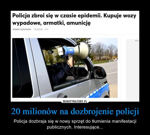 20 milionów na dozbrojenie policji