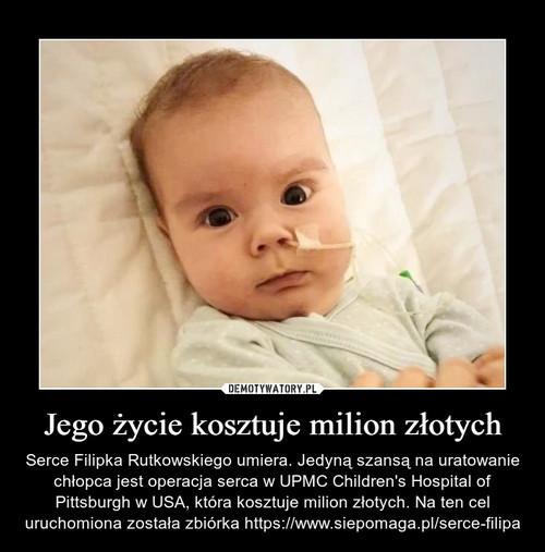 Jego życie kosztuje milion złotych