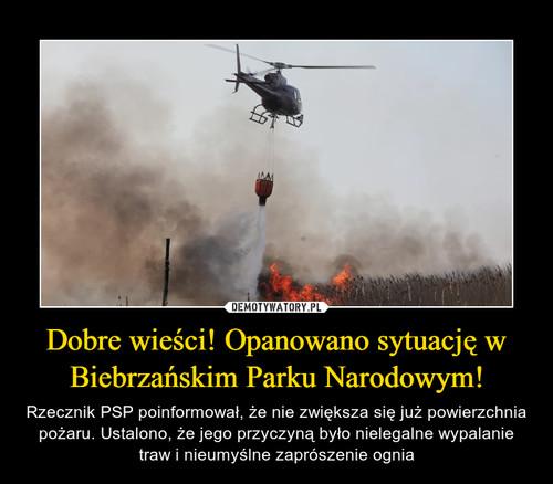 Dobre wieści! Opanowano sytuację w Biebrzańskim Parku Narodowym!
