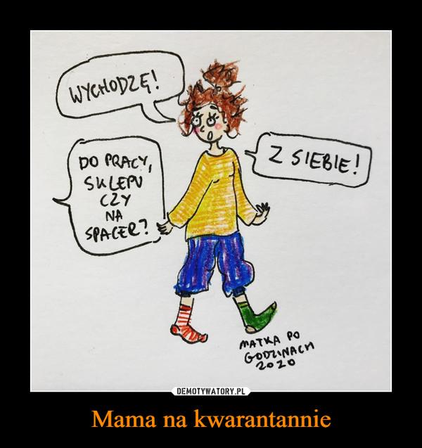 Mama na kwarantannie –