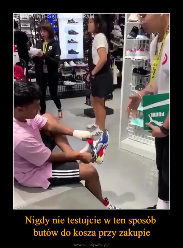 Nigdy nie testujcie w ten sposób butów do kosza przy zakupie –