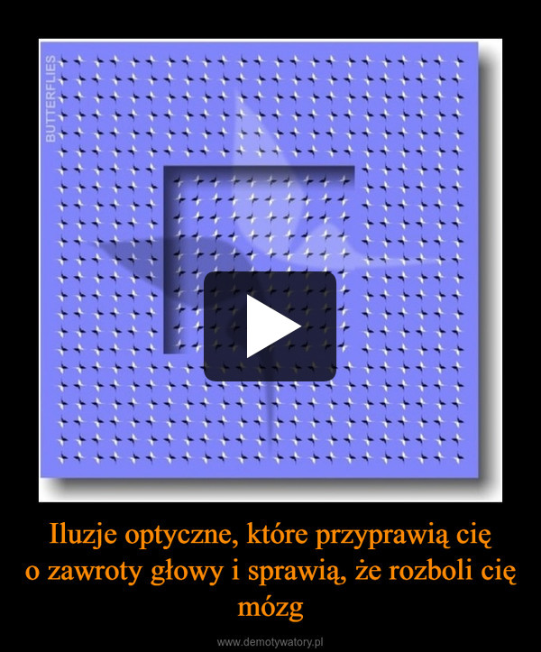 Iluzje optyczne, które przyprawią cięo zawroty głowy i sprawią, że rozboli cię mózg –