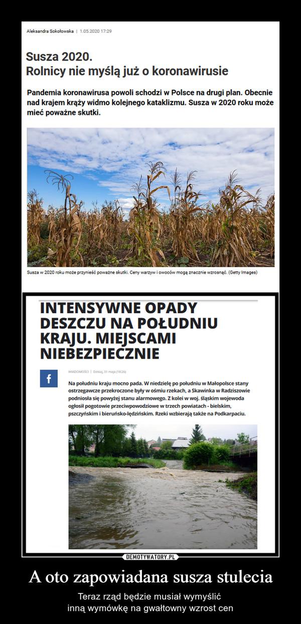 A oto zapowiadana susza stulecia – Teraz rząd będzie musiał wymyślić inną wymówkę na gwałtowny wzrost cen Susza 2020 Rolnicy nie myślą już o koronawirusie Pandemia koronawirusa powoli schodzi w Polsce na drugi plan. Obecnie nad krajem krąży widmo kolejnego kataklizmu. Susza w 2020 roku może mieć poważne skutki Intensywne opady deszczu na południu kraju. Miejscami niebezpiecznie