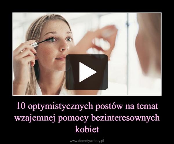 10 optymistycznych postów na temat wzajemnej pomocy bezinteresownych kobiet –