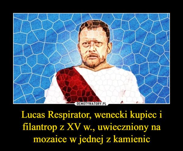 Lucas Respirator, wenecki kupiec i filantrop z XV w., uwieczniony na mozaice w jednej z kamienic –