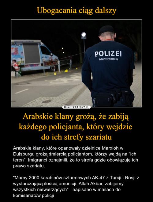 Ubogacania ciąg dalszy Arabskie klany grożą, że zabiją  każdego policjanta, który wejdzie  do ich strefy szariatu