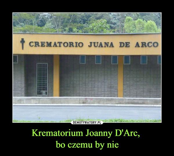 Krematorium Joanny D'Arc, bo czemu by nie –