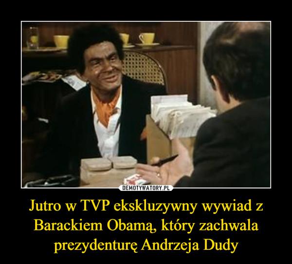 Jutro w TVP ekskluzywny wywiad z Barackiem Obamą, który zachwala prezydenturę Andrzeja Dudy –
