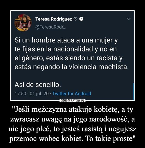 """""""Jeśli mężczyzna atakuje kobietę, a ty zwracasz uwagę na jego narodowość, a nie jego płeć, to jesteś rasistą i negujesz przemoc wobec kobiet. To takie proste"""" –"""