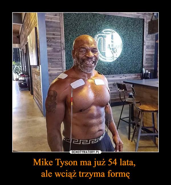 Mike Tyson ma już 54 lata,  ale wciąż trzyma formę