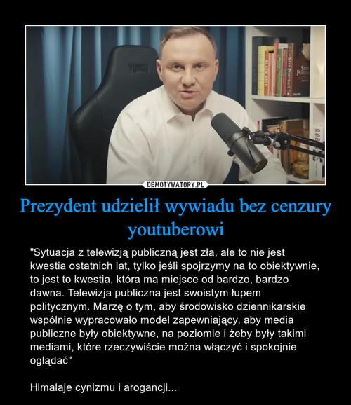 Prezydent udzielił wywiadu bez cenzury youtuberowi