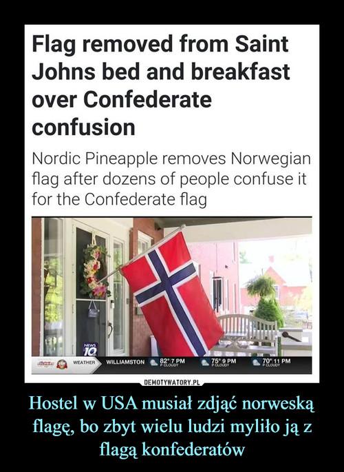 Hostel w USA musiał zdjąć norweską flagę, bo zbyt wielu ludzi myliło ją z flagą konfederatów