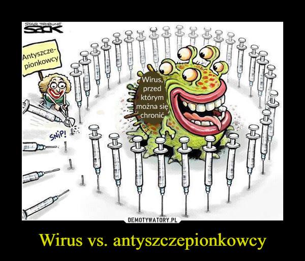 Wirus vs. antyszczepionkowcy –