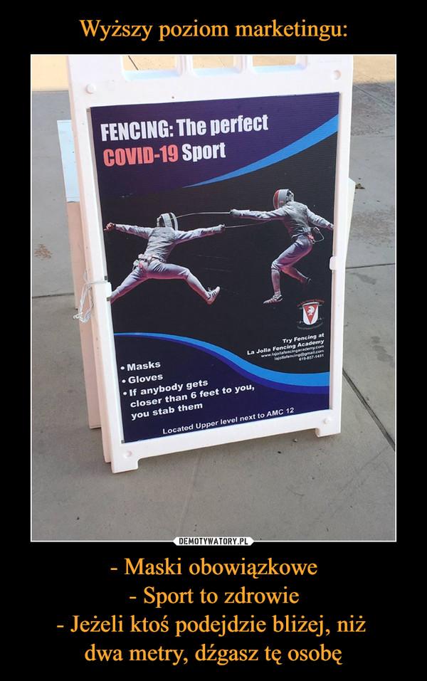 - Maski obowiązkowe- Sport to zdrowie- Jeżeli ktoś podejdzie bliżej, niż dwa metry, dźgasz tę osobę –