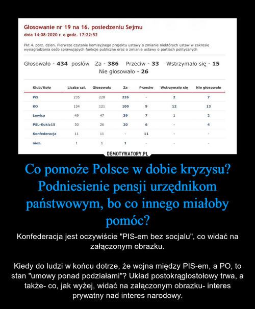 Co pomoże Polsce w dobie kryzysu? Podniesienie pensji urzędnikom państwowym, bo co innego miałoby pomóc?