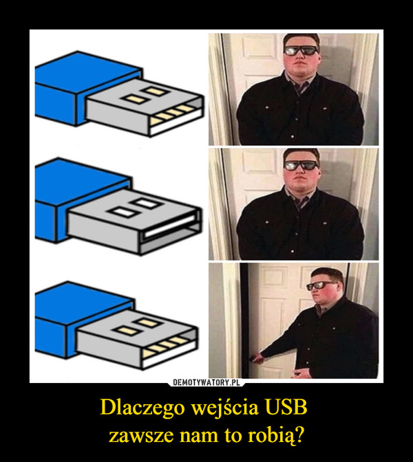 Dlaczego wejścia USB zawsze nam to robią? –