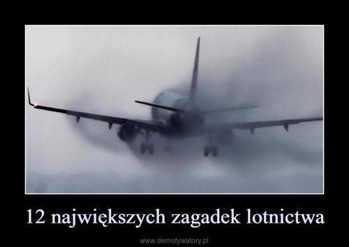 12 największych zagadek lotnictwa