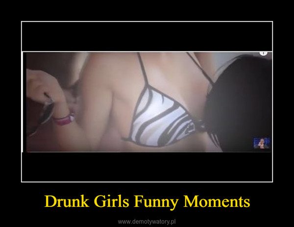 Drunk Girls Funny Moments –