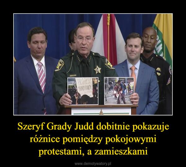 Szeryf Grady Judd dobitnie pokazuje różnice pomiędzy pokojowymi protestami, a zamieszkami –