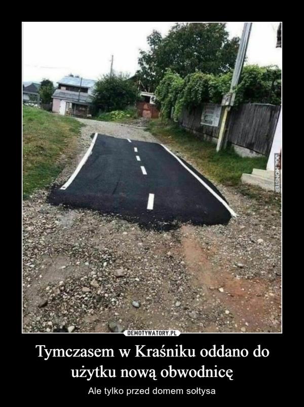 Tymczasem w Kraśniku oddano do użytku nową obwodnicę – Ale tylko przed domem sołtysa