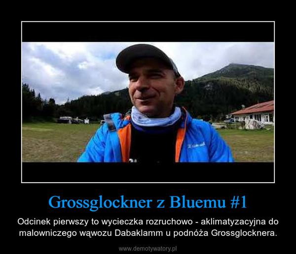 Grossglockner z Bluemu #1 – Odcinek pierwszy to wycieczka rozruchowo - aklimatyzacyjna do malowniczego wąwozu Dabaklamm u podnóża Grossglocknera.