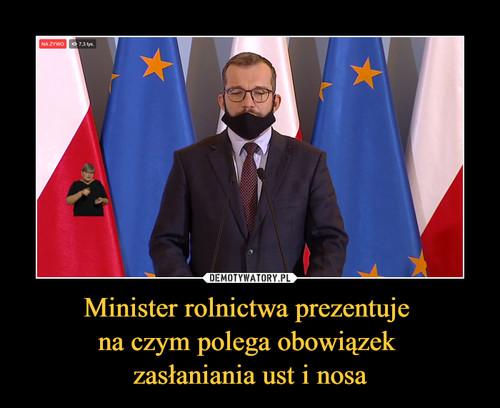 Minister rolnictwa prezentuje  na czym polega obowiązek  zasłaniania ust i nosa