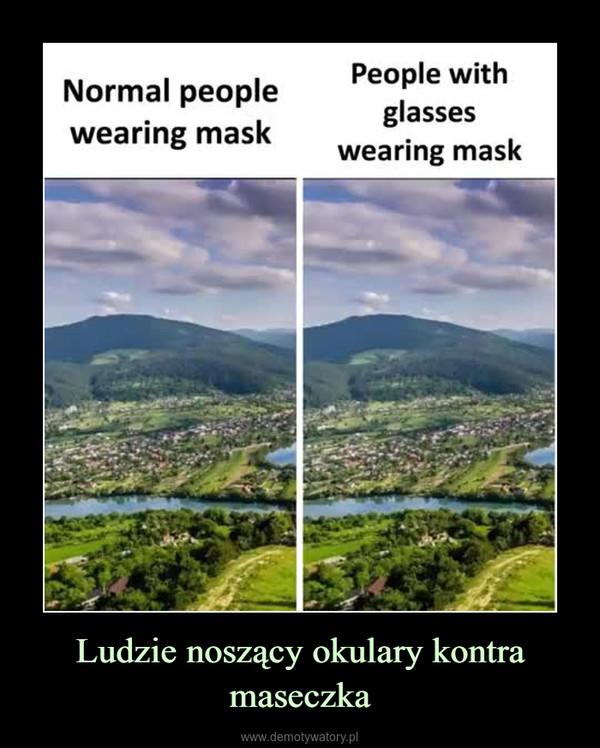 Ludzie noszący okulary kontra maseczka –