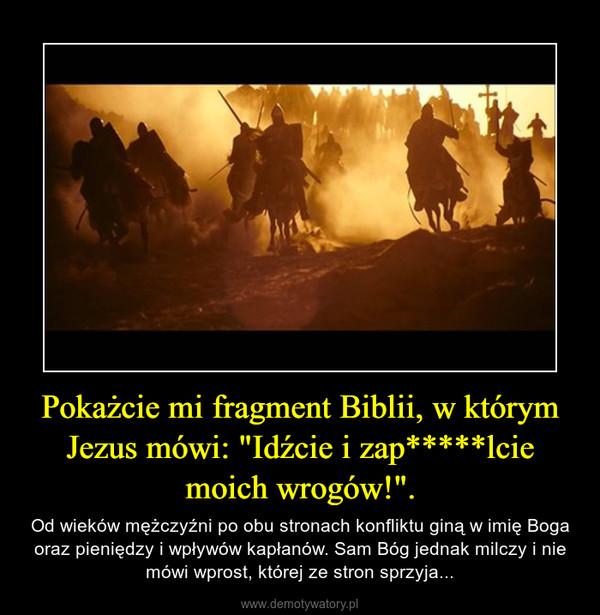 """Pokażcie mi fragment Biblii, w którym Jezus mówi: """"Idźcie i zap*****lcie moich wrogów!"""". – Od wieków mężczyźni po obu stronach konfliktu giną w imię Boga oraz pieniędzy i wpływów kapłanów. Sam Bóg jednak milczy i nie mówi wprost, której ze stron sprzyja..."""
