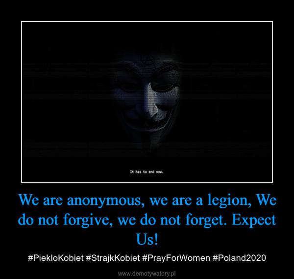 We are anonymous, we are a legion, We do not forgive, we do not forget. Expect Us! – #PiekloKobiet #StrajkKobiet #PrayForWomen #Poland2020