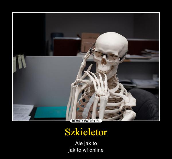 Szkieletor – Ale jak tojak to wf online