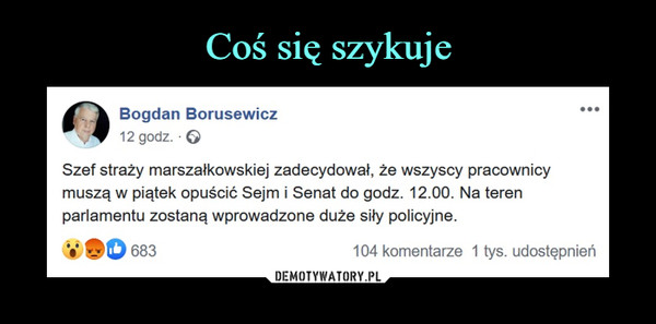 –  Bogdan Borusewicz12 godz. ·Szef straży marszałkowskiej zadecydował, że wszyscy pracownicy muszą w piątek opuścić Sejm i Senat do godz. 12.00. Na teren parlamentu zostaną wprowadzone duże siły policyjne.