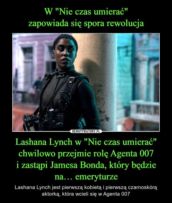 """Lashana Lynch w """"Nie czas umierać"""" chwilowo przejmie rolę Agenta 007i zastąpi Jamesa Bonda, który będzie na… emeryturze – Lashana Lynch jest pierwszą kobietą i pierwszą czarnoskórą aktorką, która wcieli się w Agenta 007"""