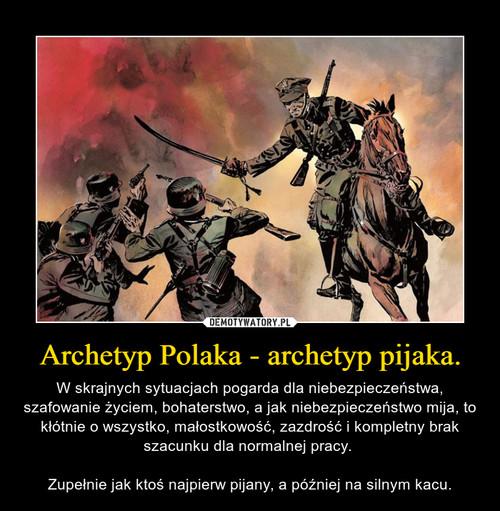 Archetyp Polaka - archetyp pijaka.