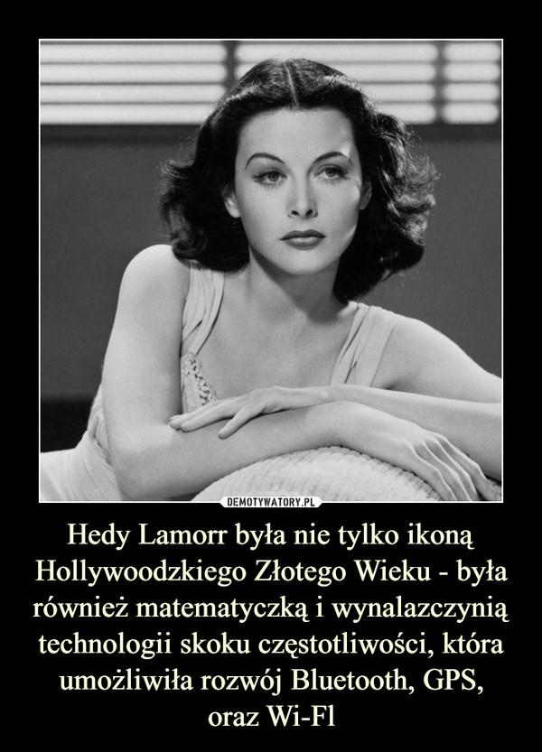 Hedy Lamorr była nie tylko ikoną Hollywoodzkiego Złotego Wieku - była również matematyczką i wynalazczynią technologii skoku częstotliwości, która umożliwiła rozwój Bluetooth, GPS,oraz Wi-Fl –