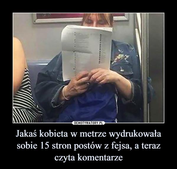Jakaś kobieta w metrze wydrukowała sobie 15 stron postów z fejsa, a teraz czyta komentarze –