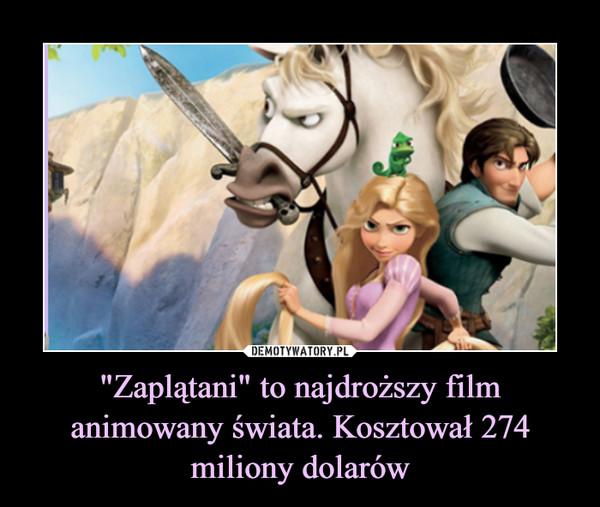 """""""Zaplątani"""" to najdroższy film animowany świata. Kosztował 274 miliony dolarów –"""