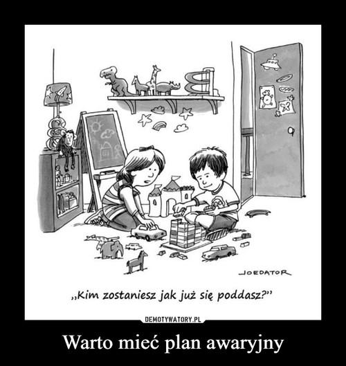 Warto mieć plan awaryjny