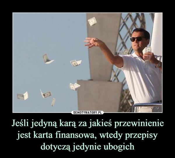 Jeśli jedyną karą za jakieś przewinienie jest karta finansowa, wtedy przepisy dotyczą jedynie ubogich –