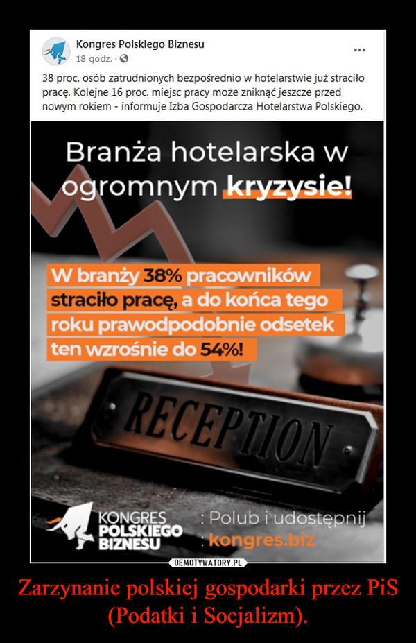 Zarzynanie polskiej gospodarki przez PiS (Podatki i Socjalizm). –