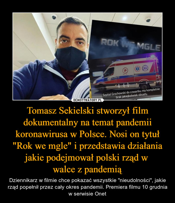 """Tomasz Sekielski stworzył film dokumentalny na temat pandemii koronawirusa w Polsce. Nosi on tytuł """"Rok we mgle"""" i przedstawia działania jakie podejmował polski rząd w  walce z pandemią"""