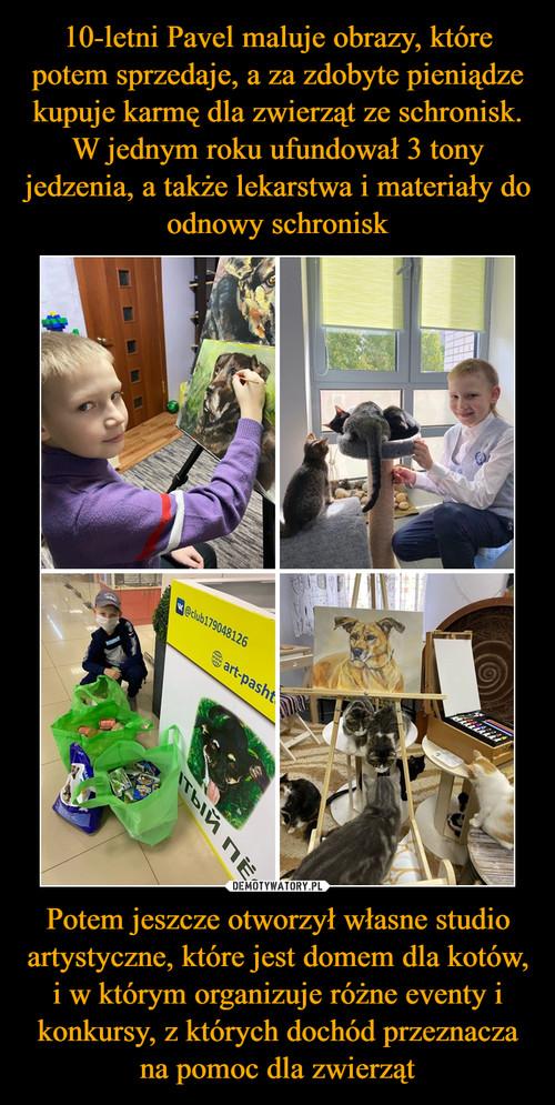 10-letni Pavel maluje obrazy, które potem sprzedaje, a za zdobyte pieniądze kupuje karmę dla zwierząt ze schronisk. W jednym roku ufundował 3 tony jedzenia, a także lekarstwa i materiały do odnowy schronisk Potem jeszcze otworzył własne studio artystyczne, które jest domem dla kotów, i w którym organizuje różne eventy i konkursy, z których dochód przeznacza na pomoc dla zwierząt