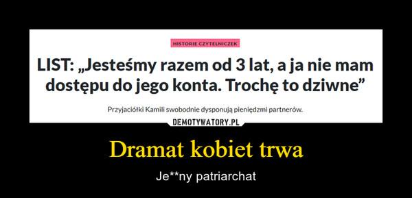 Dramat kobiet trwa – Je**ny patriarchat