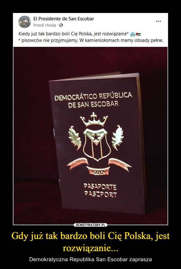 Gdy już tak bardzo boli Cię Polska, jest rozwiązanie... – Demokratyczna Republika San Escobar zaprasza