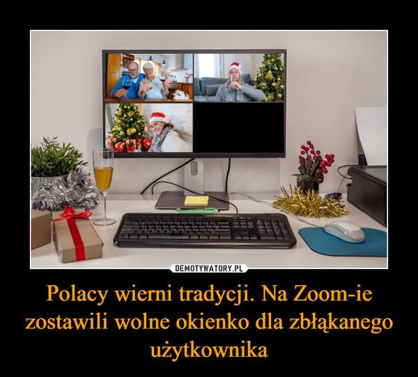 Polacy wierni tradycji. Na Zoom-ie zostawili wolne okienko dla zbłąkanego użytkownika –