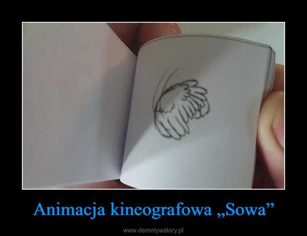 """Animacja kineografowa """"Sowa"""" –"""