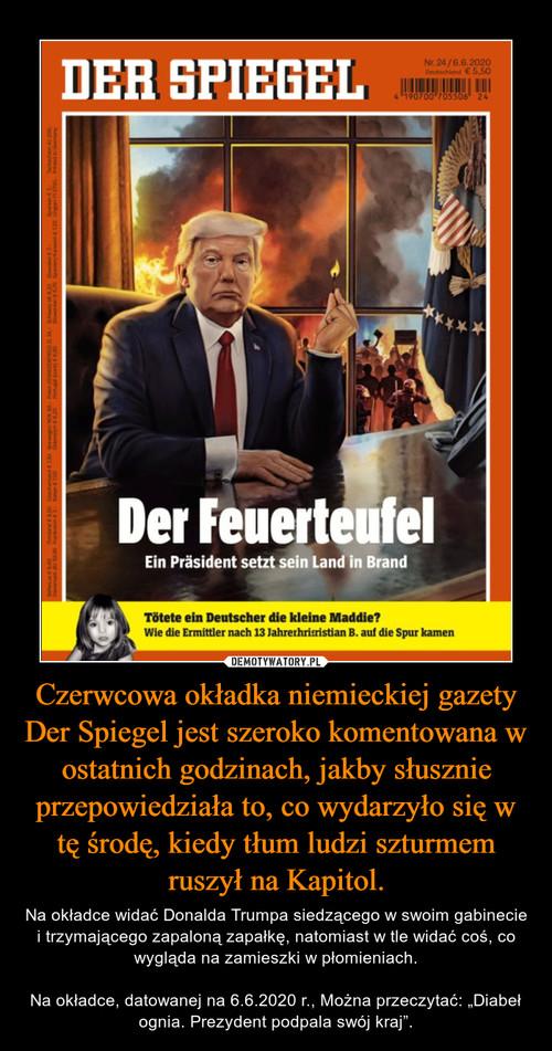 Czerwcowa okładka niemieckiej gazety Der Spiegel jest szeroko komentowana w ostatnich godzinach, jakby słusznie przepowiedziała to, co wydarzyło się w tę środę, kiedy tłum ludzi szturmem ruszył na Kapitol.