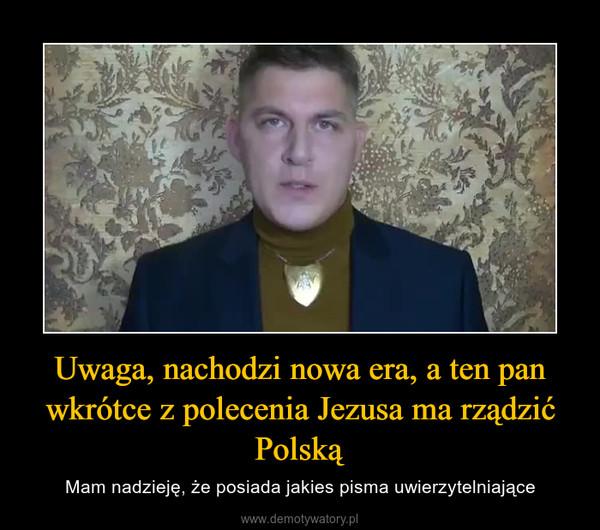 Uwaga, nachodzi nowa era, a ten pan wkrótce z polecenia Jezusa ma rządzić Polską – Mam nadzieję, że posiada jakies pisma uwierzytelniające