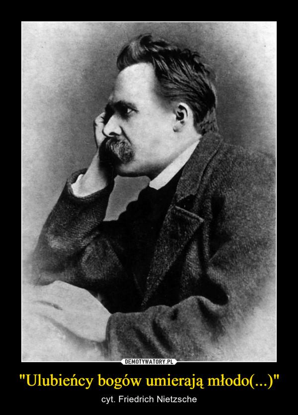 """""""Ulubieńcy bogów umierają młodo(...)"""" – cyt. Friedrich Nietzsche"""